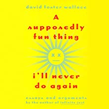 A Supposedly Fun Thing I'll Never Do Again: Essays and Arguments (       UNABRIDGED) by David Foster Wallace Narrated by Paul Garcia