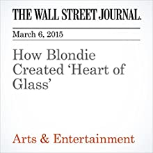 How Blondie Created 'Heart of Glass' (       UNABRIDGED) by Marc Myers Narrated by Ken Borgers