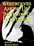 Werewolves Among Us The History Of Lycanthropy