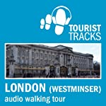 Tourist Tracks London Westminster MP3 Walking Tour: An Audio-guided Walk Around the Westminster Area | Tim Gillett