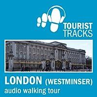Tourist Tracks London Westminster MP3 Walking Tour: An Audio-guided Walk Around the Westminster Area Rede von Tim Gillett Gesprochen von: Warren Clark