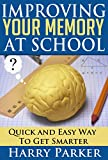 Improving Your Memory at School:  Quick and Easy Way To Get Smarter