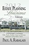 2013 Estate Planning in Louisiana 3rd Edition: A Layman's Guide to Understanding Wills, Trusts, Probate, Power of Attorney, Medicaid, Living Wills & Taxes 3rd edition by Paul A. Rabalais (2013) Paperback