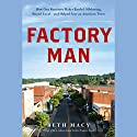 Factory Man: How One Furniture Maker Battled Offshoring, Stayed Local - and Helped Save an American Town Audiobook by Beth Macy Narrated by Kristin Kalbli