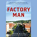 Factory Man: How One Furniture Maker Battled Offshoring, Stayed Local - and Helped Save an American Town | Beth Macy