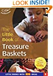 The Little Book of Treasure Baskets:...