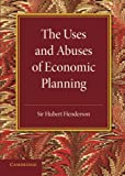 img - for The Uses and Abuses of Economic Planning: The Rede Lecture, 1947 by Hubert Henderson (2013-12-19) book / textbook / text book