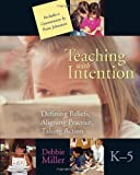 img - for Teaching with Intention: Defining Beliefs, Aligning Practice, Taking Action, K-5 book / textbook / text book