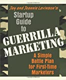 img - for Startup Guide to Guerrilla Marketing A Simple Battle Plan for First-Time Marketers by Levinson, Jay Conrad, Levinson, Jeannie [Entrepreneur Press,2007] [Paperback] book / textbook / text book