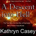 A Descent into Hell: The True Story of an Altar Boy, a Cheerleader, and a Twisted Texas Murder Audiobook by Kathryn Casey Narrated by Gillian Vance