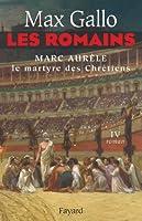 Les Romains tome 4 : Marc Aur�le, le martyre des chr�tiens (Litt�rature Fran�aise)