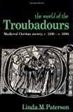 The World of the Troubadours: Medieval Occitan Society, c.1100-c.1300