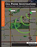Cell Phone Investigations: Search Warrants, Cell Sites and Evidence Recovery