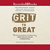 Grit to Great: How Perseverance, Passion, and Pluck Take You from Ordinary to Extraordinary | [Linda Kaplan Thaler, Robin Koval]