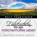 Führerschein für ein märchenhaftes Leben (Kompakt-Wissen Basics) Hörbuch von Kurt Tepperwein Gesprochen von: Kurt Tepperwein