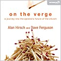 On the Verge: A Journey into the Apostolic Future of the Church (       UNABRIDGED) by Alan Hirsch, Dave Ferguson Narrated by Tom Parks