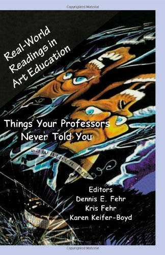 Real-World Readings in Art Education: Things Your Professor Never Told You (Teaching & Thinking)