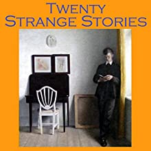 Twenty Strange Stories: Uncanny and Bizarre Tales (       UNABRIDGED) by O. Henry, Jerome K. Jerome, G. K. Chesterton, Barry Pain, Katherine Mansfield, Stacy Aumonier, George Sand Narrated by Cathy Dobson