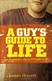 A Guy's Guide to Life: How to Become a Man in 224 Pages or Less