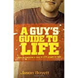 A Guy's Guide to Life: How to Become a Man in 224 Pages or Less ~ Jason Boyett