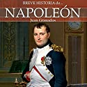 Breve historia de Napoleón Audiobook by Juan Granados Narrated by Javier Gomez