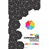 Beyond the Corporation: Humanity Workingby David Erdal