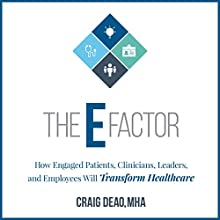 The E-Factor: How Engaged Patients, Clinicians, Leaders, and Employees Will Transform Healthcare Audiobook by Craig Deao Narrated by Kevin Young