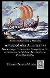 img - for Antiguedades Americanas. Noticias que tuvieron los Europeos de la Am rica antes del descubrimiento de Cristobal Colon (Spanish Edition) book / textbook / text book
