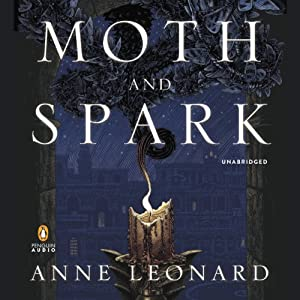 Moth and Spark: A Novel | [Anne Leonard]