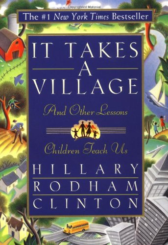 It Takes a Village: And Other Lessons Children Teach Us (1996) (Book) written by Hillary Rodham Clinton