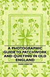 img - for A Photographic Guide to Patchwork and Quilting in Old England book / textbook / text book