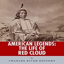 American Legends: The Life of Red Cloud (       UNABRIDGED) by Charles River Editors Narrated by Joe Brookhouse