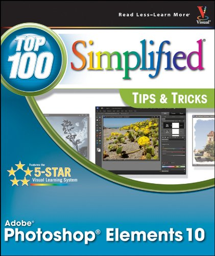 Photoshop Elements 10 Top 100 Simplified Tips and Tricks (Top 100 Simplified Tips &amp; Tricks)