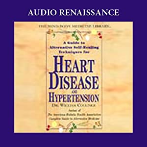 A Guide to Alternative Self-Healing Techniques for Heart Disease and Hypertension | [Dr. William Collinge]
