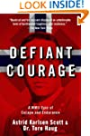 Defiant Courage: A WWII Epic of Escap...