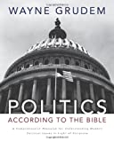 Politics - According to the Bible: A Comprehensive Resource for Understanding Modern Political Issues in Light of Scripture (0310330297) by Grudem, Wayne