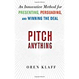 Pitch Anything: An Innovative Method for Presenting, Persuading, and Winning the Deal ~ Oren Klaff