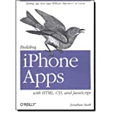 Building iPhone Apps with HTML, CSS, and JavaScript: Making App Store Apps Without Objective-C or Cocoa ~ Jonathan Stark