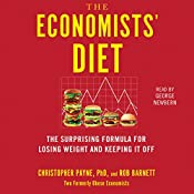 The Economists' Diet: Two Formerly Obese Economists Find the Formula for Losing Weight and Keeping It Off | [Christopher Payne Ph.D., Rob Barnett]