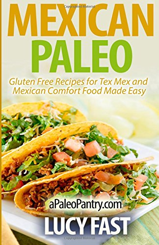 Mexican Paleo: Gluten Free Recipes for Tex Mex and Mexican Comfort Food Made Easy (Paleo Diet Solution Series) image