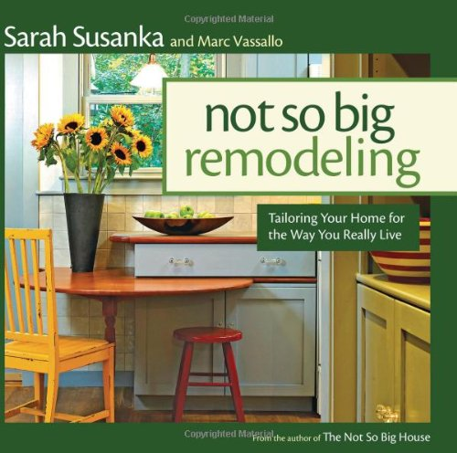 Not So Big Remodeling: Tailoring Your Home for the Way You Really Live - Taunton Press - 156158827X - ISBN: 156158827X - ISBN-13: 9781561588275