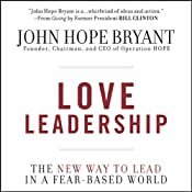 Love Leadership: The New Way to Lead in a Fear-Based World | [John Hope Bryant]