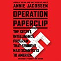 Operation Paperclip: The Secret Intelligence Program that Brought Nazi Scientists to America Hörbuch von Annie Jacobsen Gesprochen von: Annie Jacobsen
