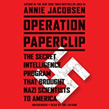 Operation Paperclip: The Secret Intelligence Program that Brought Nazi Scientists to America (       UNABRIDGED) by Annie Jacobsen Narrated by Annie Jacobsen