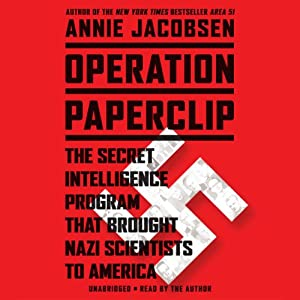 Operation Paperclip: The Secret Intelligence Program that Brought Nazi Scientists to America | [Annie Jacobsen]