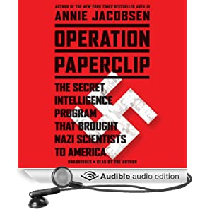 Operation Paperclip: The Secret Intelligence Program that Brought Nazi Scientists to America (Unabridged)