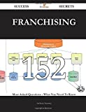 img - for Franchising 152 Success Secrets: 152 Most Asked Questions On Franchising - What You Need To Know book / textbook / text book