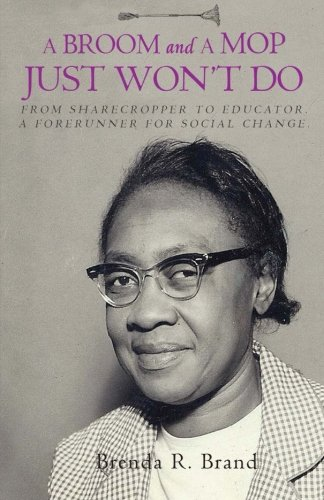 A Broom and a Mop Just Won't Do: From Sharecropper to Educator. A Forerunner for Social Change.