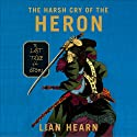 Harsh Cry of the Heron: The Last Tale of the Otori (       UNABRIDGED) by Lian Hearn Narrated by Julia Fletcher, Henri Lubatti