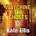 Watching the Ghosts (       UNABRIDGED) by Kate Ellis Narrated by Gordon Griffin